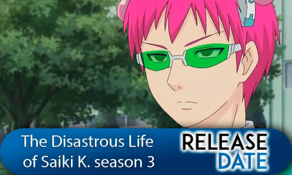 Saiki Kusuo no Psi Nan / The Disastrous Life of Saiki K. Season 3