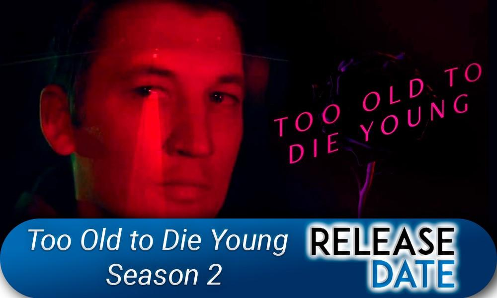 Too Old to Die Young Season 2