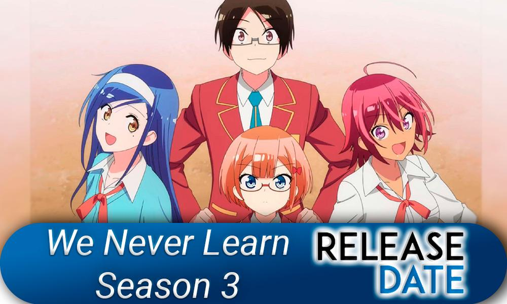 We Never Learn Season 3 / Bokutachi wa Benkyou ga Dekinai! 3